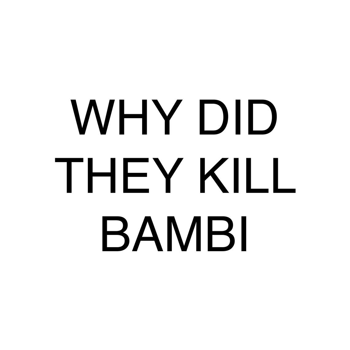 - WHY DID THEY KILL BAMBI